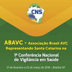 Associação Brasil AVC (ABAVC) Representando Santa Catarina na 1ª Conferência Nacional de Vigilância em Saúde.